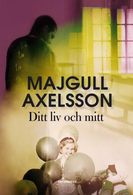 Majgull Axelsson - Ditt liv och mitt